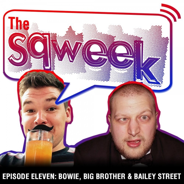 The Sqweek Episode Eleven: Bowie, Big Brother & Bailey Street