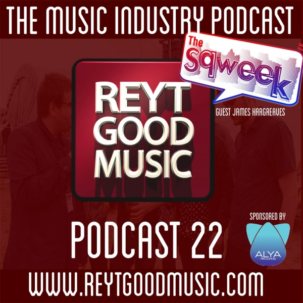 Reyt Good Music podcast episode 22, feat. James Hargreaves from The Sqweek/DeeJayOne