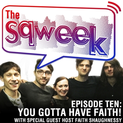 The Sqweek Episode You Gotta Have Faith! w/Faith Shaughnessy