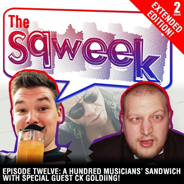 The Sqweek Episode Twelve: A Hundred Musician's Sandwich with CK Goldiing